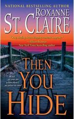 Then You Hide : Second in the Bullet Catchers trilogy - Roxanne St. Claire