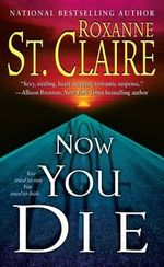 Now You Die : Third in the Bullet Catchers trilogy - Roxanne St. Claire