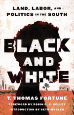 Black & White : Land, Labor, and Politics in the South - T. Thomas Fortune