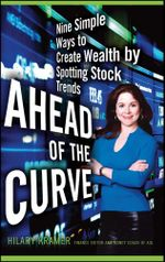 Ahead of the Curve : Nine Simple Ways to Create Wealth by Spotting Stock Trends - Hilary Kramer