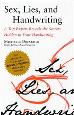 Sex, Lies, and Handwriting : A Top Expert Reveals the Secrets Hidden in Your Handwriting - Michelle Dresbold