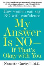 My Answer is No . . . If That's Okay with You : How Women Can Say No and (Still) Feel Good About It - Nanette Gartrell