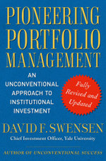 Pioneering Portfolio Management : An Unconventional Approach to Institutional Investment, Fully Revised and Updated - David F. Swensen