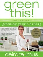 Green This! Volume 1 : Greening Your Cleaning - Deirdre Imus