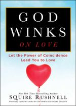 When GOD Winks on Love : Let the Power of Coincidence Lead You to Love - SQuire Rushnell