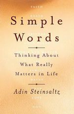 Simple Words : Thinking about What Really Matters in Life - Rabbi Adin Steinsaltz