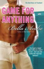 Game for Anything : The Bad Boys of Football Series : Book 3 - Bella Andre