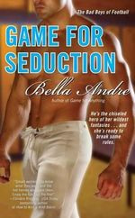 Game for Seduction : The Bad Boys of Football Series : Book 2 - Bella Andre