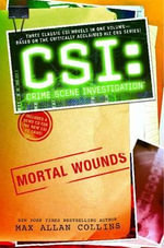 Mortal Wounds : CSI: Crime Scene Investigation - Max Allan Collins