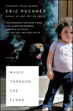 Music Through the Floor : Stories - Eric Puchner