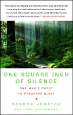 One Square Inch of Silence : One Man's Search for Natural Silence in a Noisy World - Gordon Hempton