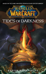 World of Warcraft: Tides of Darkness : World of Warcraft - Aaron Rosenberg