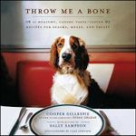 Throw Me a Bone : 50 Healthy, Canine Taste-Tested Recipes for Snacks, Meals, and Treats :  50 Healthy, Canine Taste-Tested Recipes for Snacks, Meals, and Treats - Cooper Gillespie