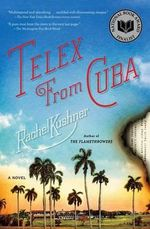 Telex from Cuba : A Novel - Rachel Kushner