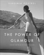 The Power of Glamour : Longing and the Art of Visual Persuasion - Virginia Postrel