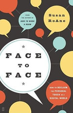 Face to Face : How to Reclaim the Personal Touch in a Digital World - Susan RoAne