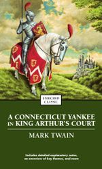 A Connecticut Yankee in King Arthur's Court : Enriched Classics - Mark Twain