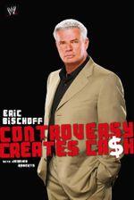 Eric Bischoff : Controversy Creates Cash - Eric Bischoff