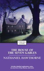 The House of the Seven Gables : Enriched Classics - Nathaniel Hawthorne