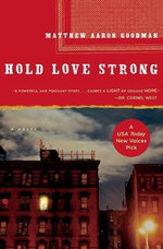 Hold Love Strong : A Novel - Matthew Aaron Goodman