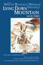 Lying Down Mountain : Book Three in the White Buffalo Woman Trilogy - Heyoka Merrifield