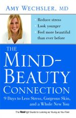 The Mind-Beauty Connection : 9 Days to Reverse Stress Aging and Reveal More Youthful, Beautiful Skin - Amy Wechsler