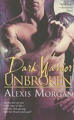 Dark Warrior Unbroken : Dark Warrior Unbroken - Alexis Morgan