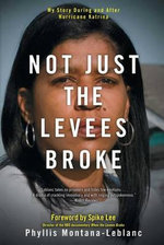 Not Just the Levees Broke : My Story During and After Hurricane Katrina - Phyllis Montana-LeBlanc