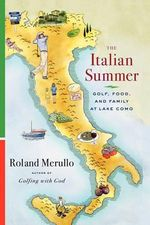 The Italian Summer : Golf, Food, and Family at Lake Como - Roland Merullo