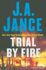 Trial by Fire : Ali Reynolds Ser. - J A Jance