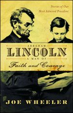 Abraham Lincoln, a Man of Faith and Courage : Stories of Our Most Admired President - Joe Wheeler
