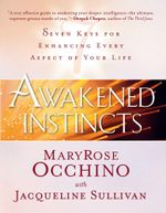 Awakened Instincts : Seven Keys for Enhancing Every Aspect of Your Life - MaryRose Occhino