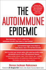The Autoimmune Epidemic : Bodies Gone Haywire in a World Out of Balance--and the Cutting-Edge Science that Promises Hope - Donna Jackson Nakazawa