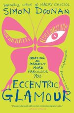 Eccentric Glamour : Creating an Insanely More Fabulous You - Simon Doonan