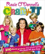 Rosie O'Donnell's Crafty U : 100 Easy Projects the Whole Family Can Enjoy All Year Long - Rosie O'Donnell