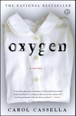 Oxygen : A Novel - Carol Cassella