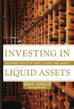 Investing in Liquid Assets : Uncorking Profits in Today's Global Wine Market - David Sokolin