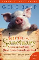 Farm Sanctuary : Changing Hearts and Minds About Animals and Food - Gene Baur