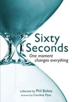 Sixty Seconds : One Moment Changes Everything - Phil Bolsta