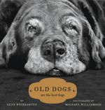 Old Dogs : Are the Best Dogs - Michael S. Williamson