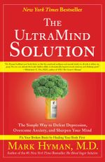 The UltraMind Solution : Fix Your Broken Brain by Healing Your Body First - Mark Hyman