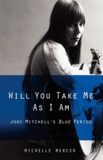 Will You Take Me As I Am : Joni Mitchell's Blue Period - Michelle Mercer