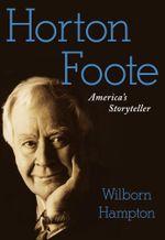Horton Foote : America's Storyteller - Wilborn Hampton