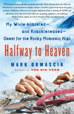 Halfway to Heaven : My White-knuckled--and Knuckleheaded--Quest for the Rocky Mountain High - Mark Obmascik