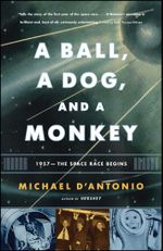 A Ball, a Dog, and a Monkey : 1957 - The Space Race Begins - Michael D'Antonio