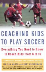 Coaching Kids to Play Soccer - Kurt Aschermann