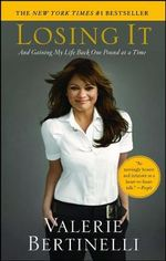 Losing It : And Gaining My Life Back One Pound at a Time - Valerie Bertinelli