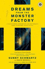 Dreams from the Monster Factory : A Tale of Prison, Redemption, and One Woman's Fight to Restore Justice to All - Sunny Schwartz