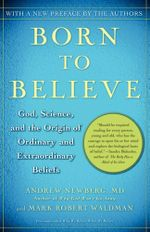 Born to Believe : God, Science, and the Origin of Ordinary and Extraordinary Beliefs - Andrew Newberg
