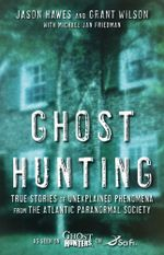 Ghost Hunting : True Stories of Unexplained Phenomena from The Atlantic Paranormal Society - Jason Hawes